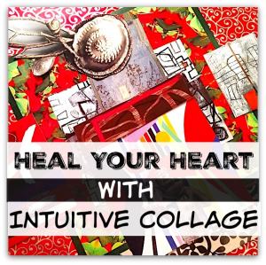 Heal your Heart with Intuitive Collage