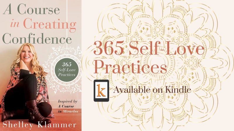 A Course in Creating Confidence - 365 Self-Love Practices by Shelley Klammer